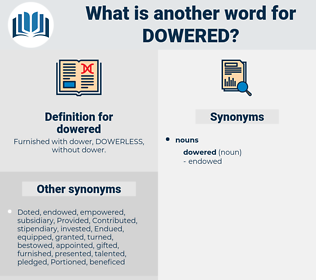 dowered, synonym dowered, another word for dowered, words like dowered, thesaurus dowered