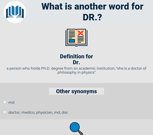 dr, synonym dr, another word for dr, words like dr, thesaurus dr