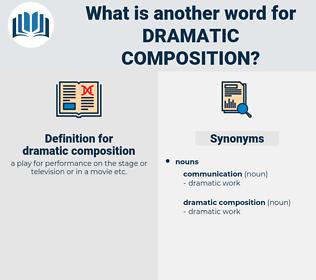 dramatic composition, synonym dramatic composition, another word for dramatic composition, words like dramatic composition, thesaurus dramatic composition