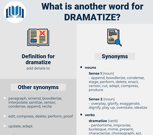 dramatize, synonym dramatize, another word for dramatize, words like dramatize, thesaurus dramatize