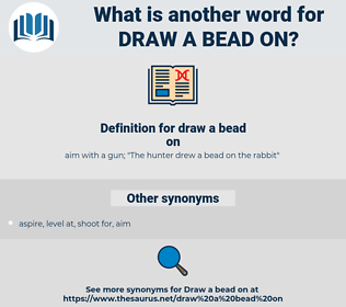draw a bead on, synonym draw a bead on, another word for draw a bead on, words like draw a bead on, thesaurus draw a bead on