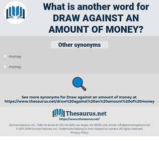 draw against an amount of money, synonym draw against an amount of money, another word for draw against an amount of money, words like draw against an amount of money, thesaurus draw against an amount of money