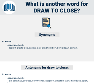 draw to close, synonym draw to close, another word for draw to close, words like draw to close, thesaurus draw to close