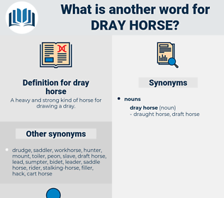 dray horse, synonym dray horse, another word for dray horse, words like dray horse, thesaurus dray horse