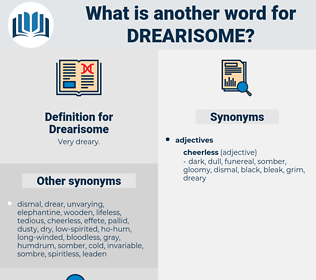 Drearisome, synonym Drearisome, another word for Drearisome, words like Drearisome, thesaurus Drearisome