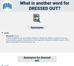 dressed out, synonym dressed out, another word for dressed out, words like dressed out, thesaurus dressed out