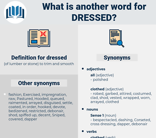 dressed, synonym dressed, another word for dressed, words like dressed, thesaurus dressed