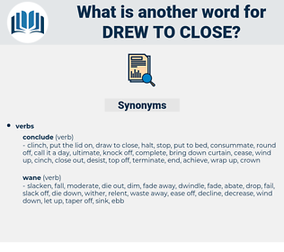 drew to close, synonym drew to close, another word for drew to close, words like drew to close, thesaurus drew to close