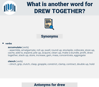 drew together, synonym drew together, another word for drew together, words like drew together, thesaurus drew together
