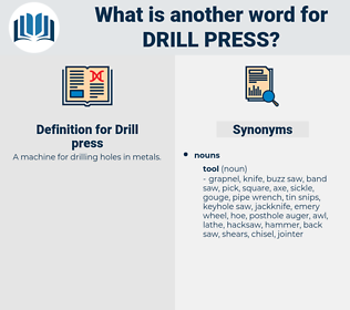 Drill press, synonym Drill press, another word for Drill press, words like Drill press, thesaurus Drill press