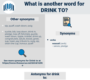 drink to, synonym drink to, another word for drink to, words like drink to, thesaurus drink to