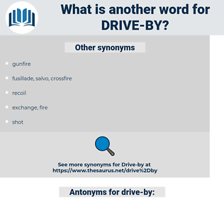 drive-by, synonym drive-by, another word for drive-by, words like drive-by, thesaurus drive-by
