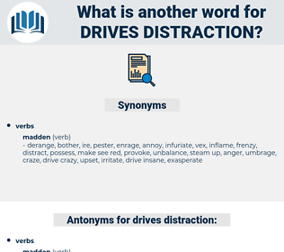 drives distraction, synonym drives distraction, another word for drives distraction, words like drives distraction, thesaurus drives distraction