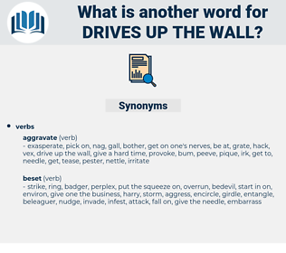 drives up the wall, synonym drives up the wall, another word for drives up the wall, words like drives up the wall, thesaurus drives up the wall