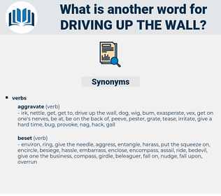 driving up the wall, synonym driving up the wall, another word for driving up the wall, words like driving up the wall, thesaurus driving up the wall