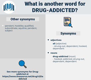 drug-addicted, synonym drug-addicted, another word for drug-addicted, words like drug-addicted, thesaurus drug-addicted