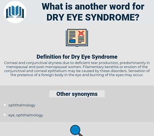 dry-eye syndrome, synonym dry-eye syndrome, another word for dry-eye syndrome, words like dry-eye syndrome, thesaurus dry-eye syndrome