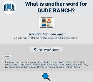 dude ranch, synonym dude ranch, another word for dude ranch, words like dude ranch, thesaurus dude ranch