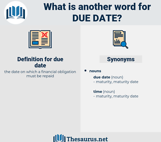 due date, synonym due date, another word for due date, words like due date, thesaurus due date
