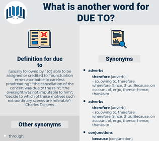 due to, synonym due to, another word for due to, words like due to, thesaurus due to