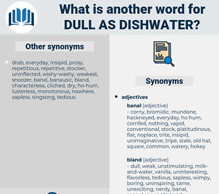 dull as dishwater, synonym dull as dishwater, another word for dull as dishwater, words like dull as dishwater, thesaurus dull as dishwater