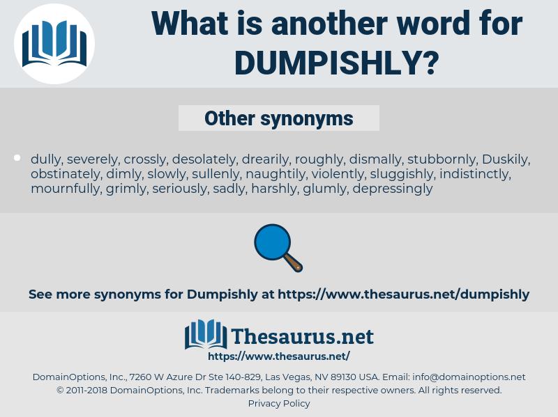 Dumpishly, synonym Dumpishly, another word for Dumpishly, words like Dumpishly, thesaurus Dumpishly