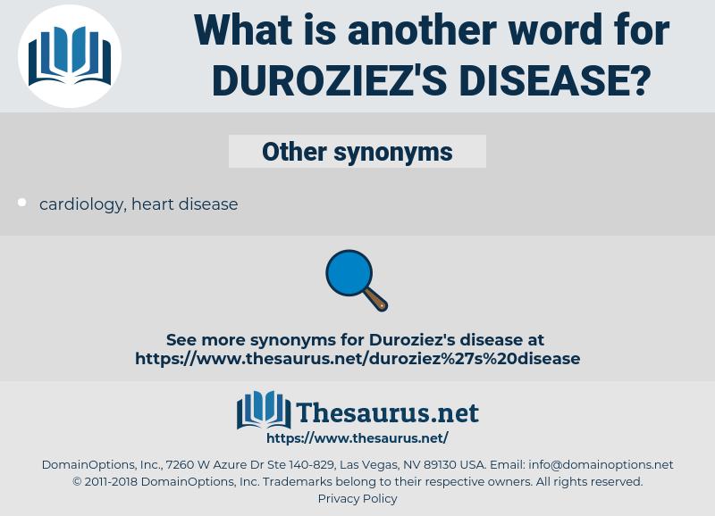 Duroziez's disease, synonym Duroziez's disease, another word for Duroziez's disease, words like Duroziez's disease, thesaurus Duroziez's disease