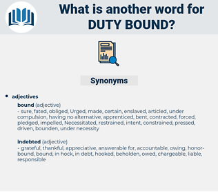 duty-bound, synonym duty-bound, another word for duty-bound, words like duty-bound, thesaurus duty-bound