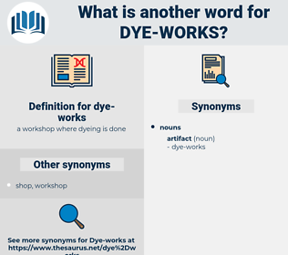 dye-works, synonym dye-works, another word for dye-works, words like dye-works, thesaurus dye-works