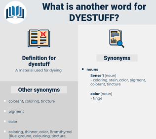 dyestuff, synonym dyestuff, another word for dyestuff, words like dyestuff, thesaurus dyestuff