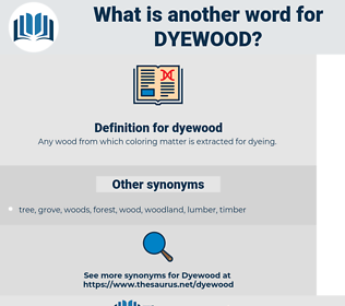 dyewood, synonym dyewood, another word for dyewood, words like dyewood, thesaurus dyewood