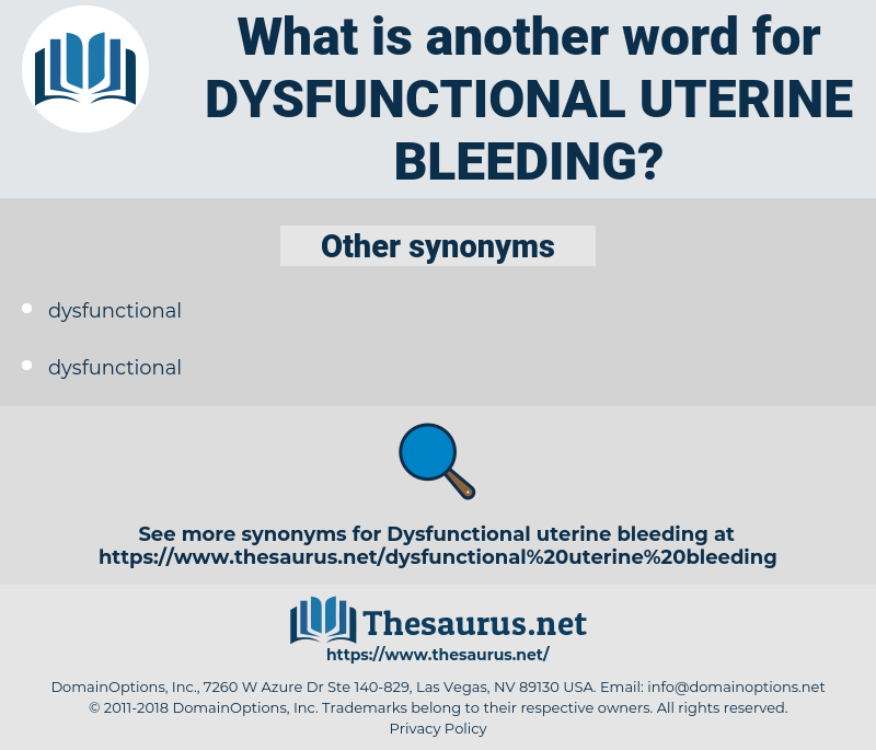 dysfunctional uterine bleeding, synonym dysfunctional uterine bleeding, another word for dysfunctional uterine bleeding, words like dysfunctional uterine bleeding, thesaurus dysfunctional uterine bleeding
