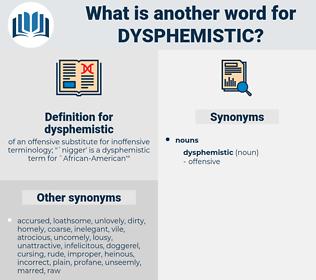 dysphemistic, synonym dysphemistic, another word for dysphemistic, words like dysphemistic, thesaurus dysphemistic