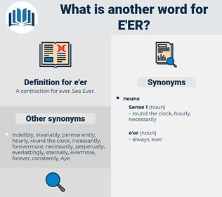 e'er, synonym e'er, another word for e'er, words like e'er, thesaurus e'er