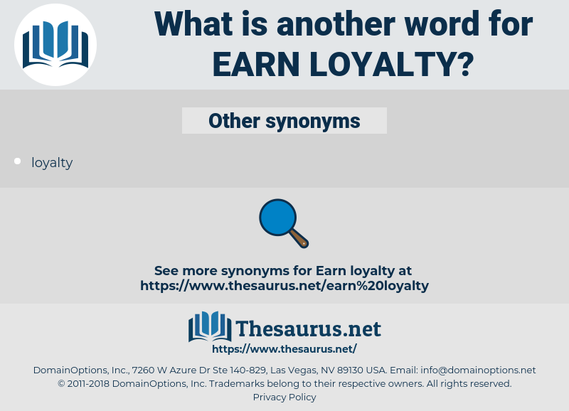 earn loyalty, synonym earn loyalty, another word for earn loyalty, words like earn loyalty, thesaurus earn loyalty