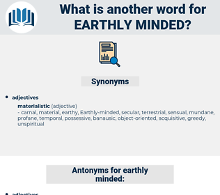 earthly minded, synonym earthly minded, another word for earthly minded, words like earthly minded, thesaurus earthly minded