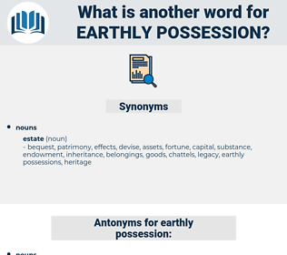 earthly possession, synonym earthly possession, another word for earthly possession, words like earthly possession, thesaurus earthly possession