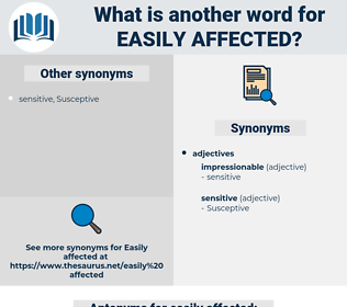 easily affected, synonym easily affected, another word for easily affected, words like easily affected, thesaurus easily affected