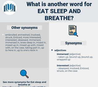 eat sleep and breathe, synonym eat sleep and breathe, another word for eat sleep and breathe, words like eat sleep and breathe, thesaurus eat sleep and breathe