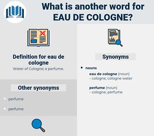 eau de cologne, synonym eau de cologne, another word for eau de cologne, words like eau de cologne, thesaurus eau de cologne