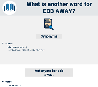 ebb away, synonym ebb away, another word for ebb away, words like ebb away, thesaurus ebb away