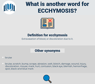ecchymosis, synonym ecchymosis, another word for ecchymosis, words like ecchymosis, thesaurus ecchymosis