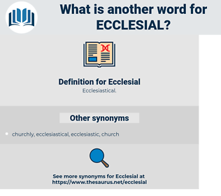 Ecclesial, synonym Ecclesial, another word for Ecclesial, words like Ecclesial, thesaurus Ecclesial