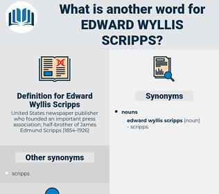 Edward Wyllis Scripps, synonym Edward Wyllis Scripps, another word for Edward Wyllis Scripps, words like Edward Wyllis Scripps, thesaurus Edward Wyllis Scripps