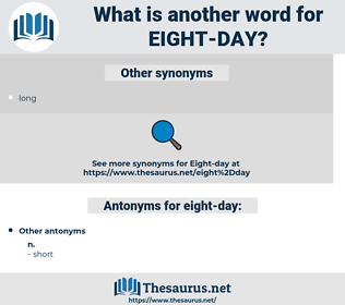 eight-day, synonym eight-day, another word for eight-day, words like eight-day, thesaurus eight-day