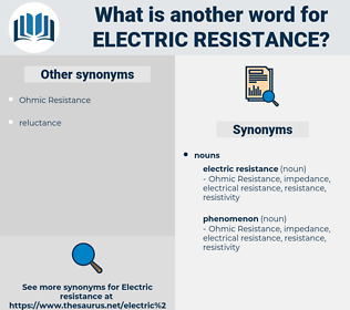 electric resistance, synonym electric resistance, another word for electric resistance, words like electric resistance, thesaurus electric resistance