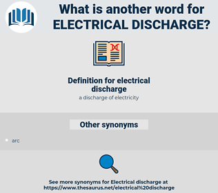 electrical discharge, synonym electrical discharge, another word for electrical discharge, words like electrical discharge, thesaurus electrical discharge