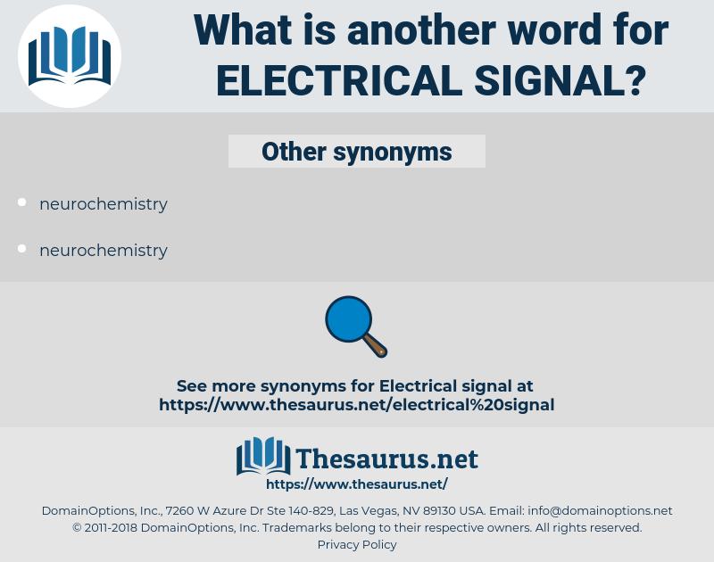 electrical signal, synonym electrical signal, another word for electrical signal, words like electrical signal, thesaurus electrical signal