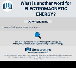 Electromagnetic Energy, synonym Electromagnetic Energy, another word for Electromagnetic Energy, words like Electromagnetic Energy, thesaurus Electromagnetic Energy