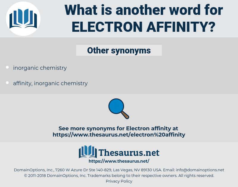 electron affinity, synonym electron affinity, another word for electron affinity, words like electron affinity, thesaurus electron affinity